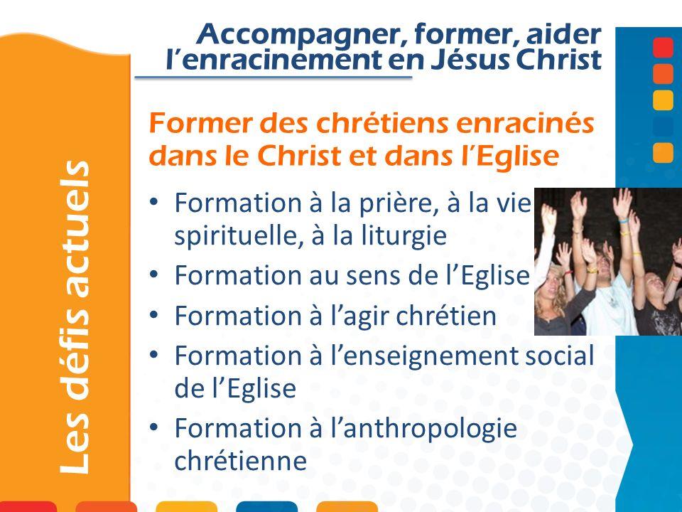 Former des chrétiens enracinés dans le Christ et dans lEglise Les défis actuels Accompagner, former, aider lenracinement en Jésus Christ Formation à l