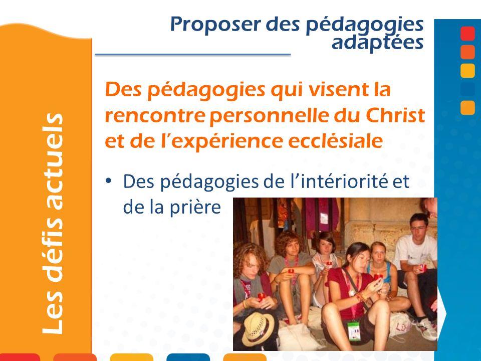 Des pédagogies qui visent la rencontre personnelle du Christ et de lexpérience ecclésiale Les défis actuels Proposer des pédagogies adaptées Des pédagogies de lintériorité et de la prière