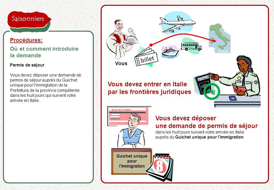 Permis de séjour Vous devez déposer une demande de permis de séjour auprès du Guichet unique pour l'immigration de la Prefettura de la province compét