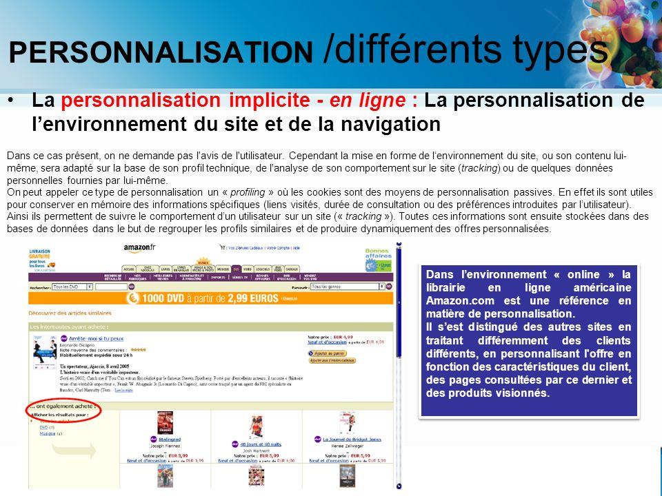 La personnalisation implicite - en ligne : La personnalisation de lenvironnement du site et de la navigation Dans ce cas présent, on ne demande pas l'