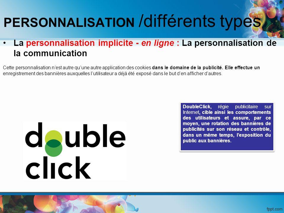 PERSONNALISATION /différents types La personnalisation implicite - en ligne : La personnalisation de la communication Cette personnalisation nest autr