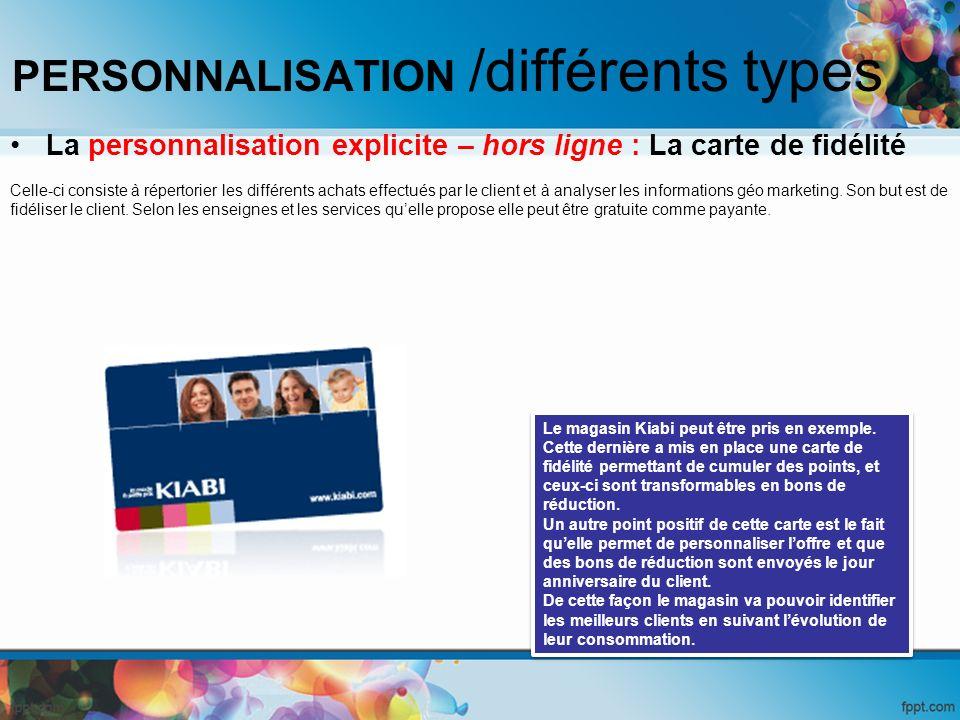 PERSONNALISATION /différents types La personnalisation explicite – hors ligne : La carte de fidélité Celle-ci consiste à répertorier les différents ac