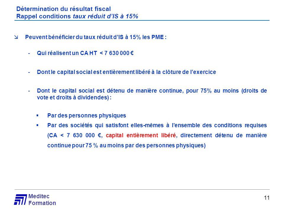 Meditec Formation Détermination du résultat fiscal Rappel conditions taux réduit dIS à 15% 11 Peuvent bénéficier du taux réduit dIS à 15% les PME : -Q