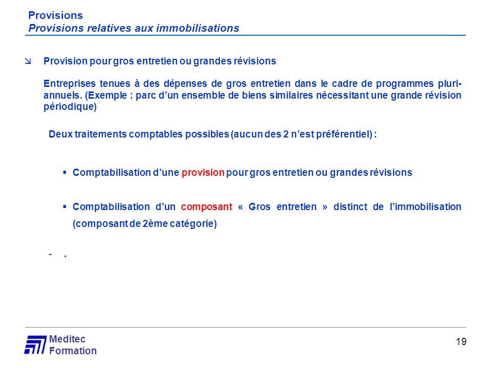 Meditec Formation Provisions Provisions relatives aux immobilisations 19 Provision pour gros entretien ou grandes révisions Entreprises tenues à des d