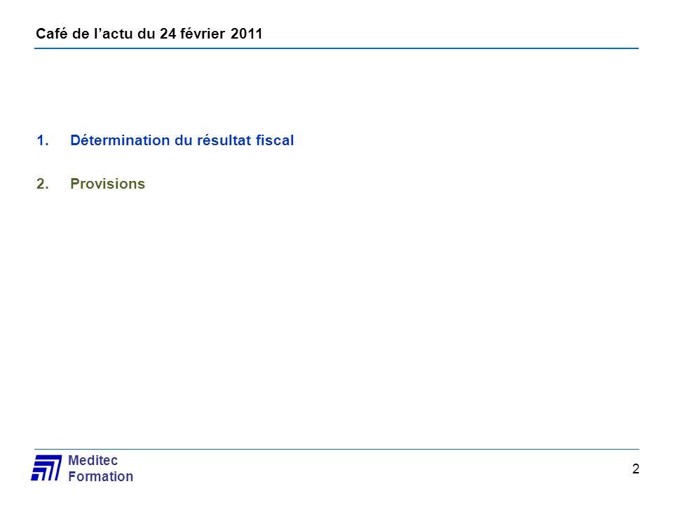 Café de lactu du 24 février 2011 Meditec Formation 2 1.Détermination du résultat fiscal 2.Provisions