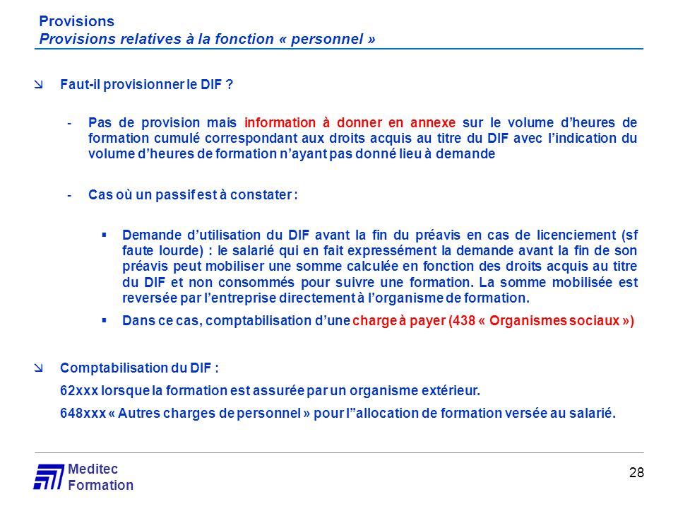 Meditec Formation Provisions Provisions relatives à la fonction « personnel » 28 Faut-il provisionner le DIF ? -Pas de provision mais information à do