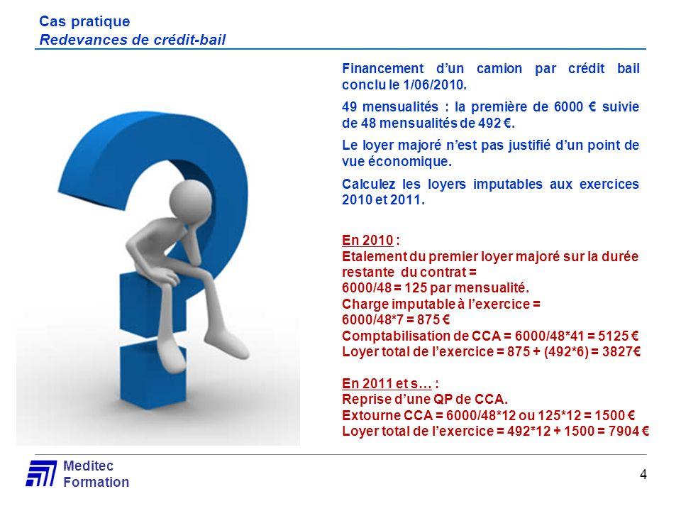 Meditec Formation Cas pratique Redevances de crédit-bail Financement dun camion par crédit bail conclu le 1/06/2010. 49 mensualités : la première de 6