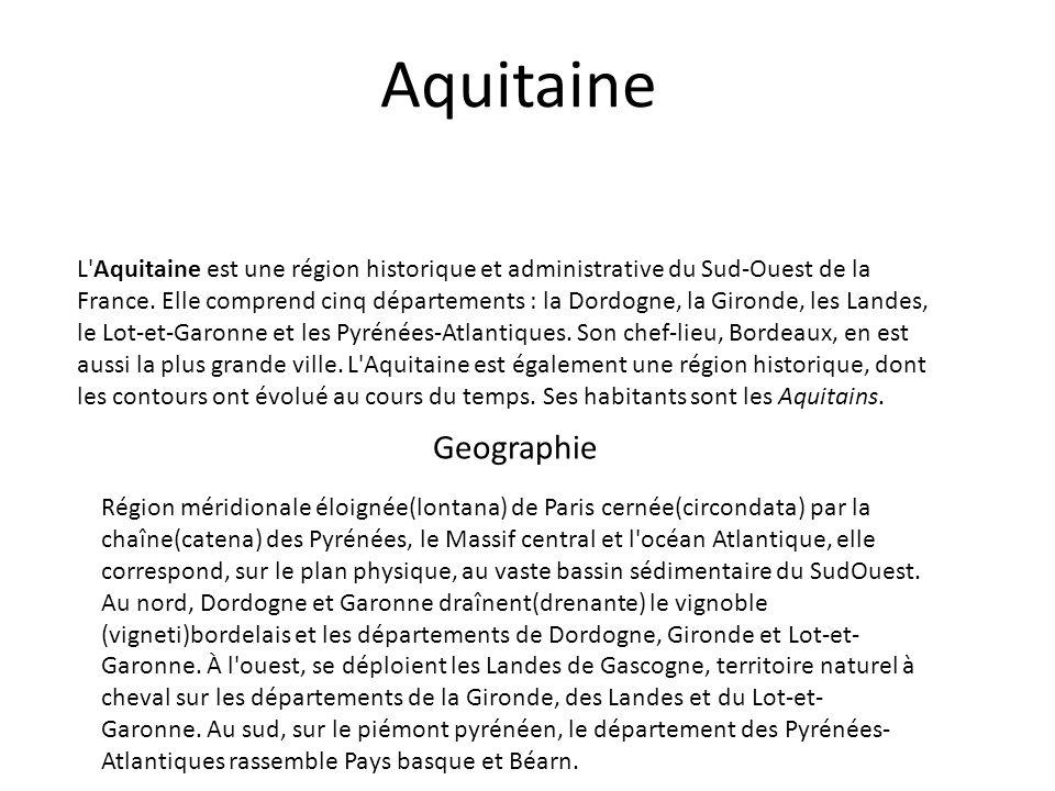 Aquitaine L'Aquitaine est une région historique et administrative du Sud-Ouest de la France. Elle comprend cinq départements : la Dordogne, la Gironde