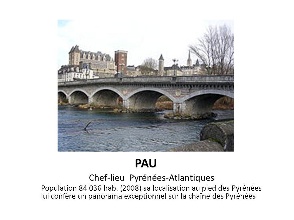 PAU Chef-lieu Pyrénées-Atlantiques Population 84 036 hab. (2008) sa localisation au pied des Pyrénées lui confère un panorama exceptionnel sur la chaî