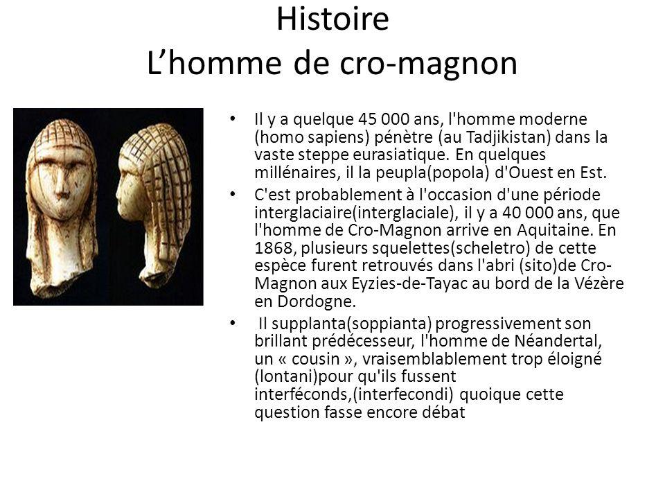 Histoire Lhomme de cro-magnon Il y a quelque 45 000 ans, l'homme moderne (homo sapiens) pénètre (au Tadjikistan) dans la vaste steppe eurasiatique. En