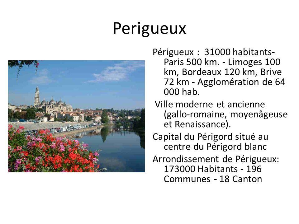 Perigueux Périgueux : 31000 habitants- Paris 500 km. - Limoges 100 km, Bordeaux 120 km, Brive 72 km - Agglomération de 64 000 hab. Ville moderne et an