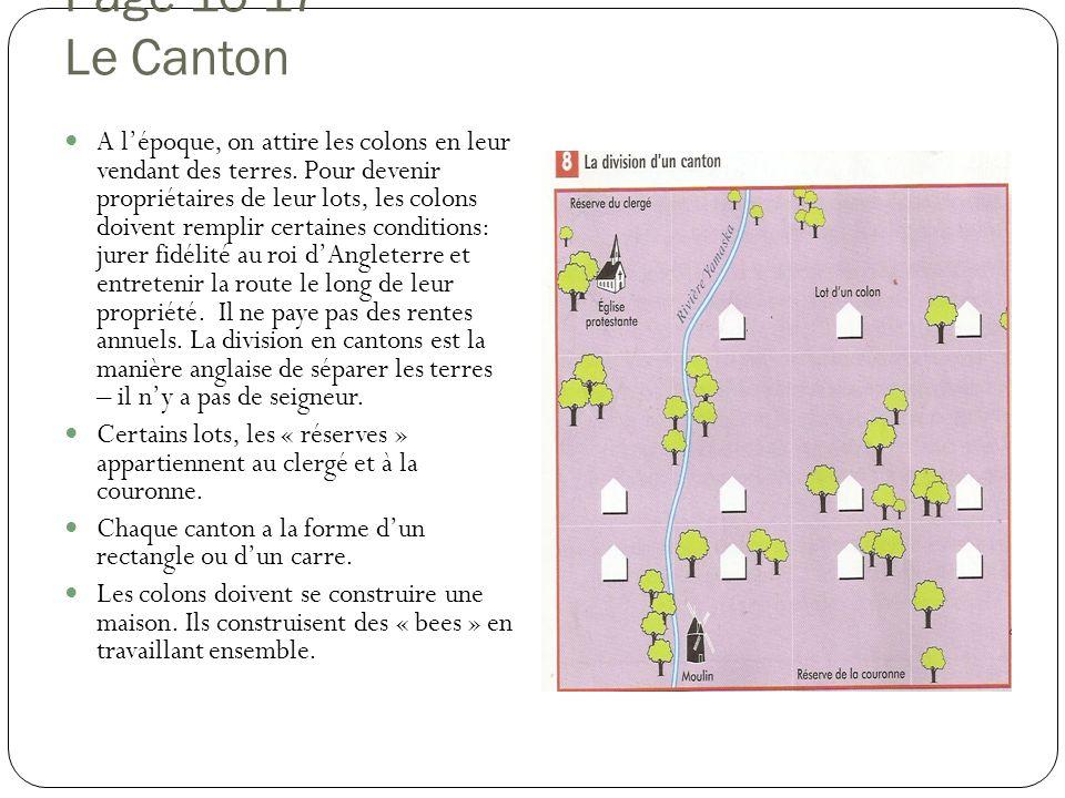 Page 16-17 Le Canton A lépoque, on attire les colons en leur vendant des terres. Pour devenir propriétaires de leur lots, les colons doivent remplir c
