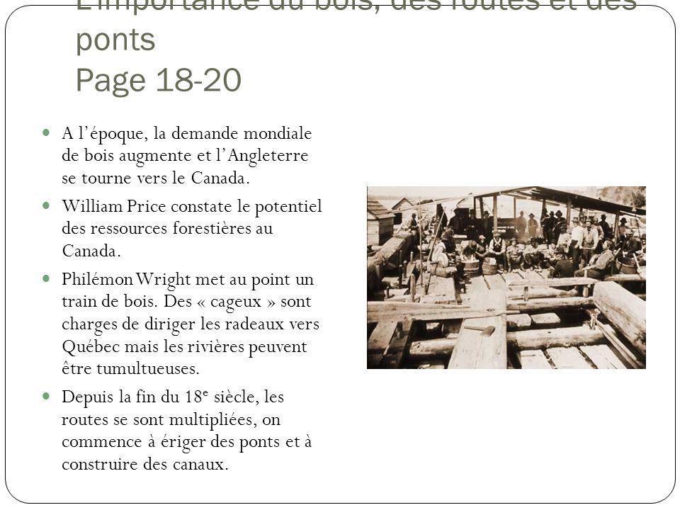 Limportance du bois, des routes et des ponts Page 18-20 A lépoque, la demande mondiale de bois augmente et lAngleterre se tourne vers le Canada. Willi