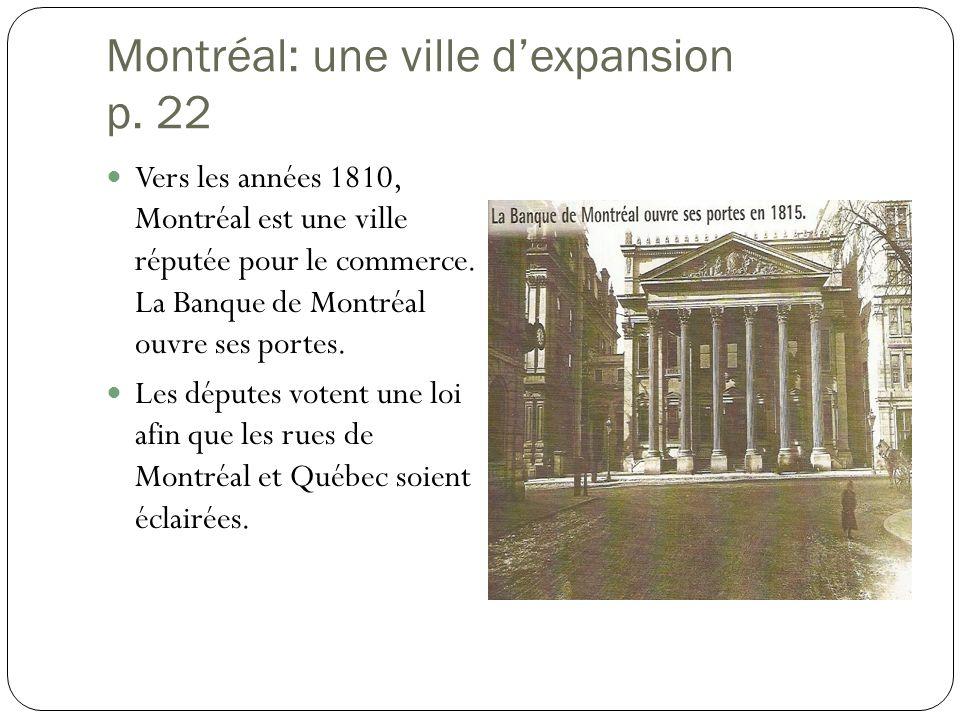 Montréal: une ville dexpansion p. 22 Vers les années 1810, Montréal est une ville réputée pour le commerce. La Banque de Montréal ouvre ses portes. Le