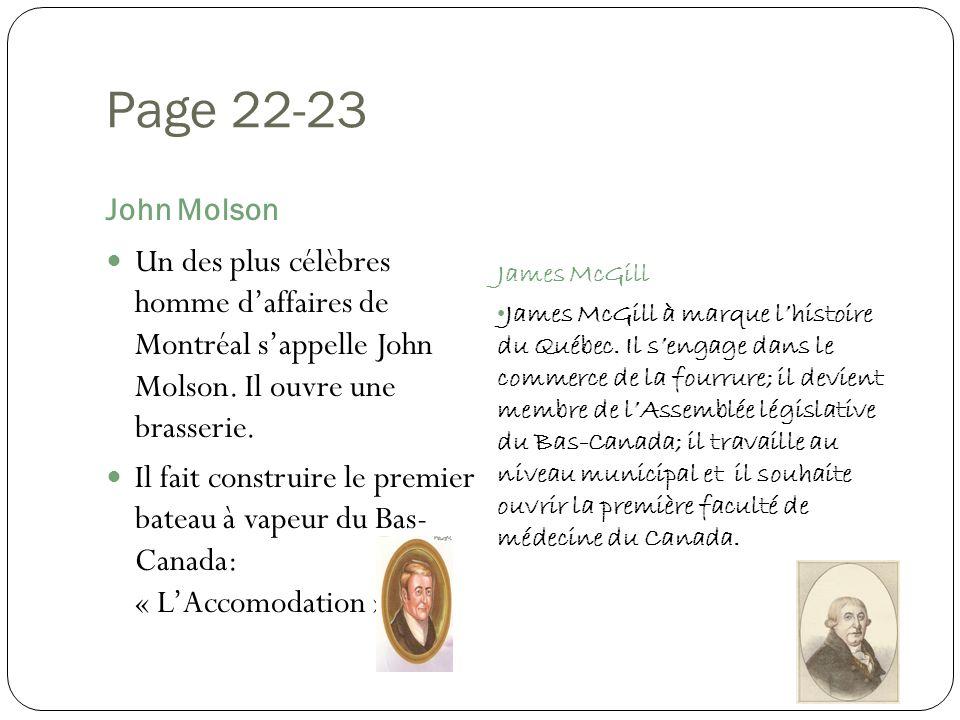 Page 22-23 John Molson James McGill James McGill à marque lhistoire du Québec. Il sengage dans le commerce de la fourrure; il devient membre de lAssem