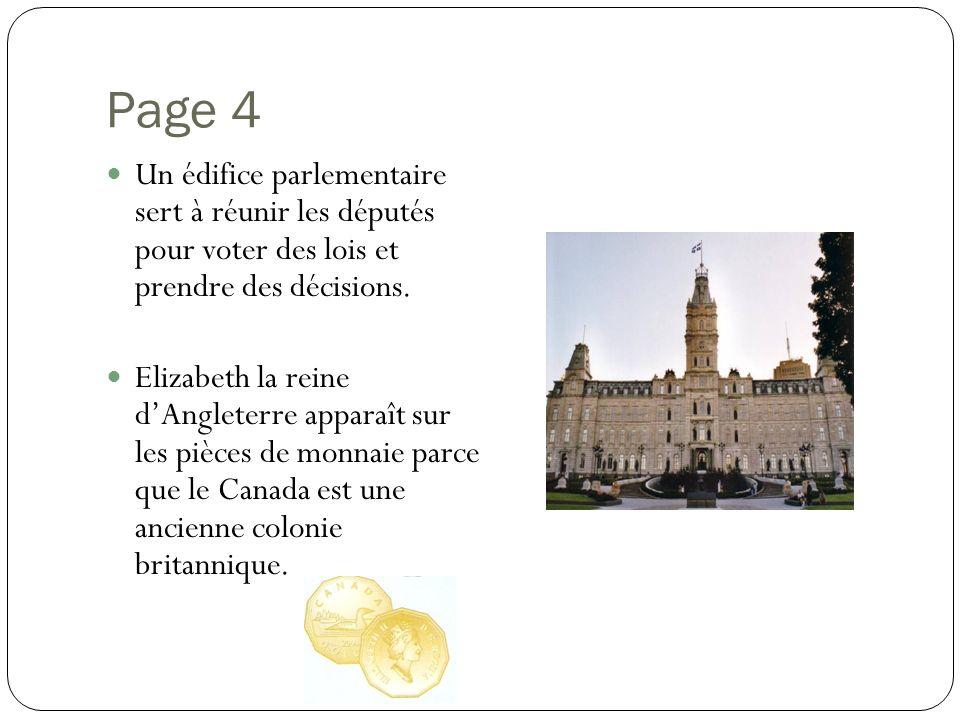 Page 4 Un édifice parlementaire sert à réunir les députés pour voter des lois et prendre des décisions. Elizabeth la reine dAngleterre apparaît sur le