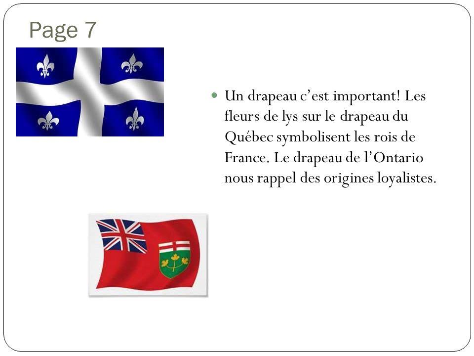 Page 7 Un drapeau cest important! Les fleurs de lys sur le drapeau du Québec symbolisent les rois de France. Le drapeau de lOntario nous rappel des or