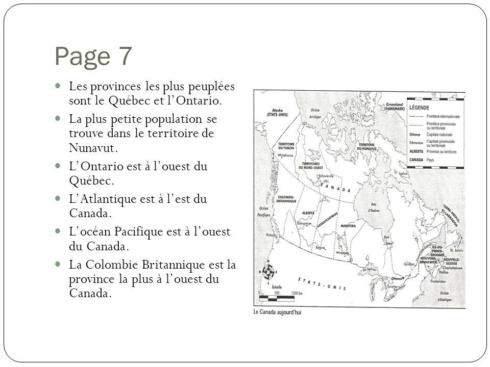 Page 7 Les provinces les plus peuplées sont le Québec et lOntario. La plus petite population se trouve dans le territoire de Nunavut. LOntario est à l