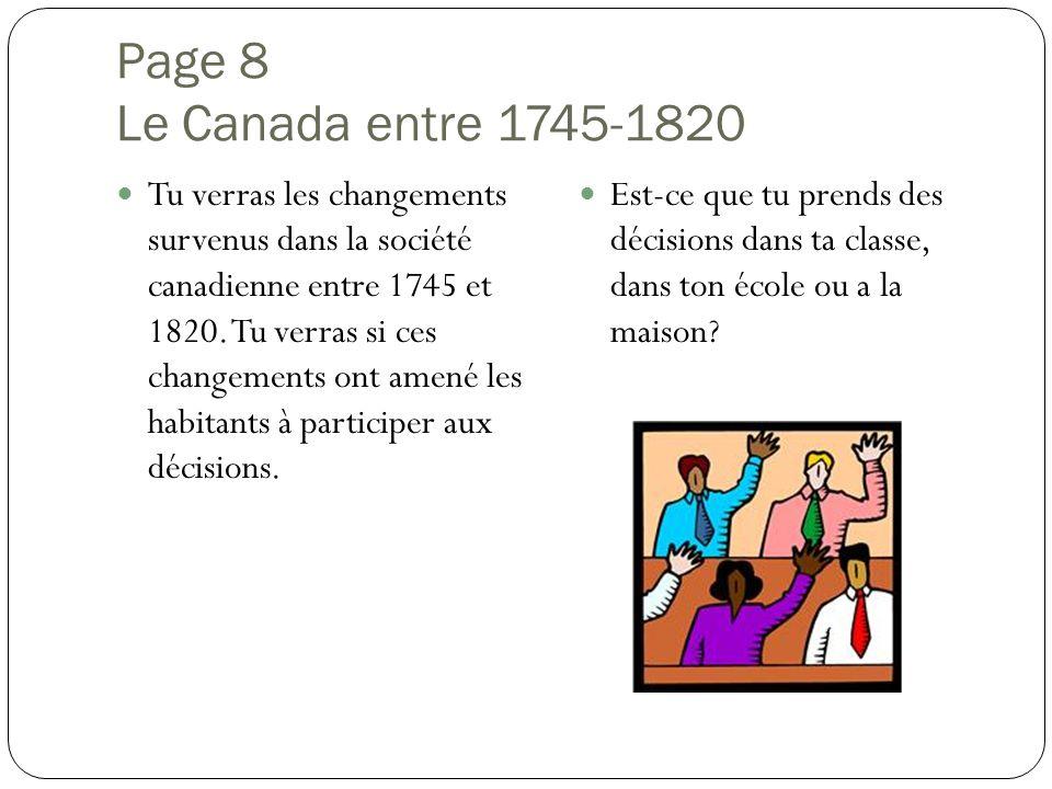 Page 8 Le Canada entre 1745-1820 Tu verras les changements survenus dans la société canadienne entre 1745 et 1820. Tu verras si ces changements ont am