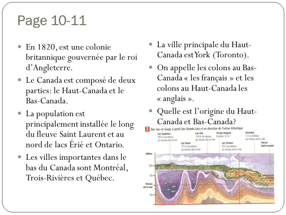 Page 10-11 En 1820, est une colonie britannique gouvernée par le roi dAngleterre. Le Canada est composé de deux parties: le Haut-Canada et le Bas-Cana