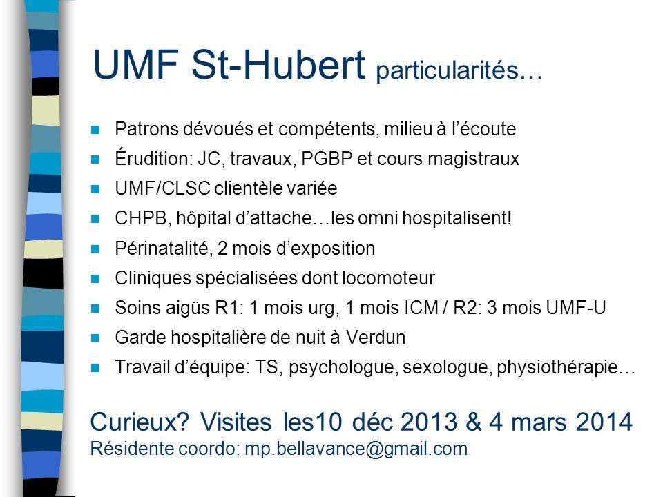UMF St-Hubert particularités… Patrons dévoués et compétents, milieu à lécoute Érudition: JC, travaux, PGBP et cours magistraux UMF/CLSC clientèle vari