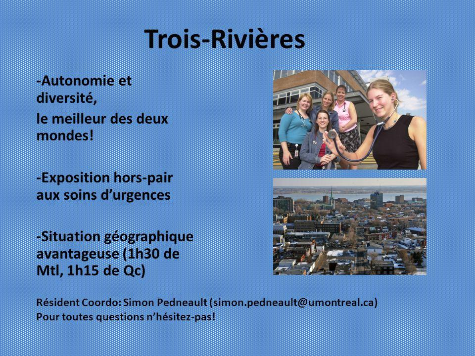 Trois-Rivières -Autonomie et diversité, le meilleur des deux mondes! -Exposition hors-pair aux soins durgences -Situation géographique avantageuse (1h