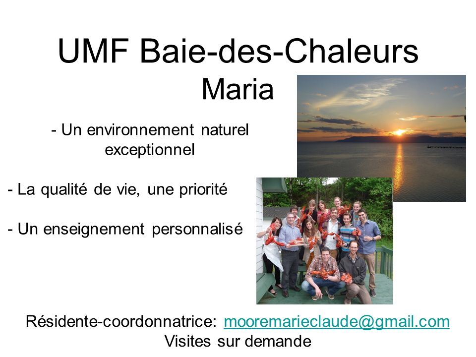 UMF Baie-des-Chaleurs Maria Résidente-coordonnatrice: mooremarieclaude@gmail.commooremarieclaude@gmail.com Visites sur demande - Un environnement natu