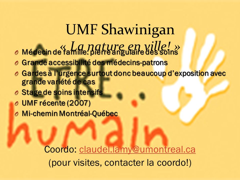 UMF Shawinigan « La nature en ville! » O Médecin de famille: pierre angulaire des soins O Grande accessibilité des médecins-patrons O Gardes à lurgenc