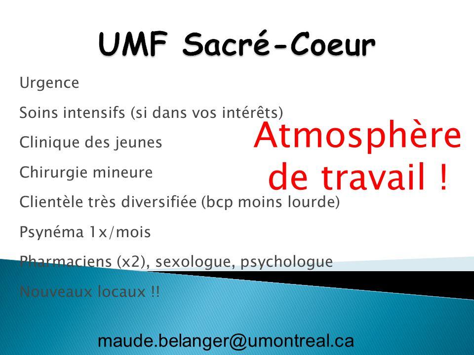 UMF Bordeaux-Cartierville Choisir si (> 2 critères) Vous aimez lurgence – Affilié à lhôpital Sacré-Cœur de Montréal, centre de traumatologie et principal lieu du R3 médecine durgence: excellente exposition aux cas..