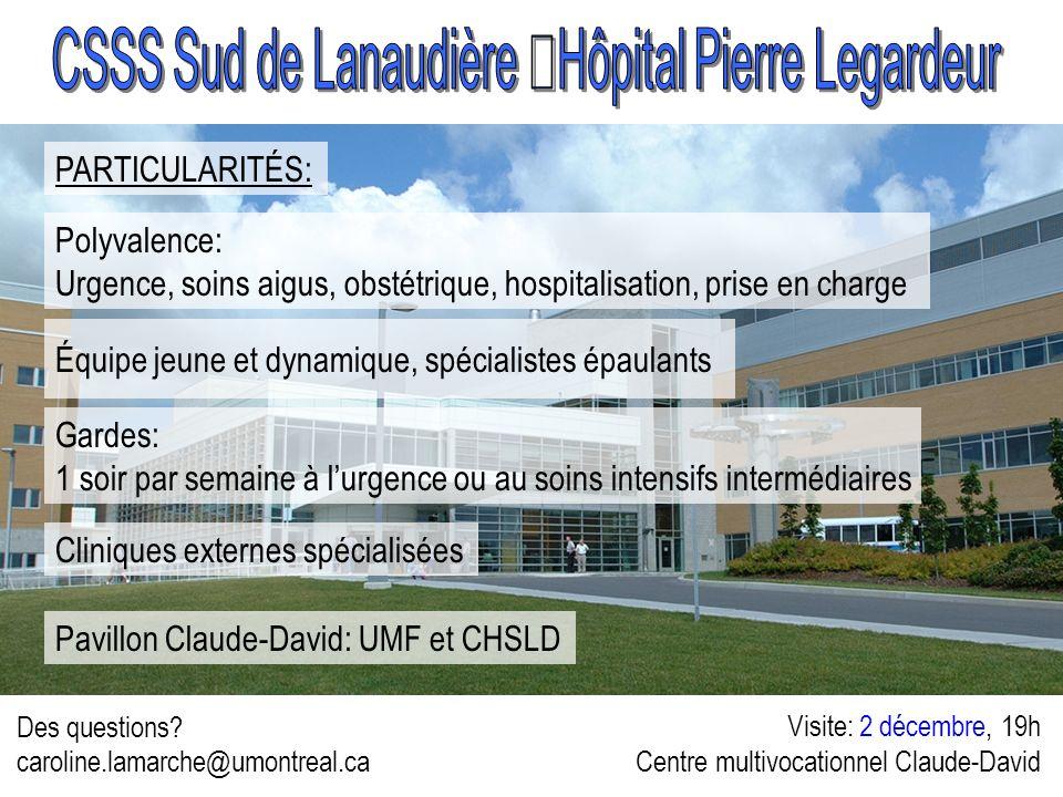 Des questions? caroline.lamarche@umontreal.ca Visite: 2 décembre, 19h Centre multivocationnel Claude-David PARTICULARITÉS: Polyvalence: Urgence, soins