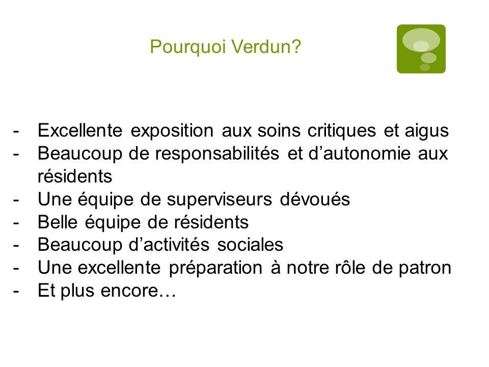 Pourquoi Verdun? -Excellente exposition aux soins critiques et aigus -Beaucoup de responsabilités et dautonomie aux résidents -Une équipe de supervise