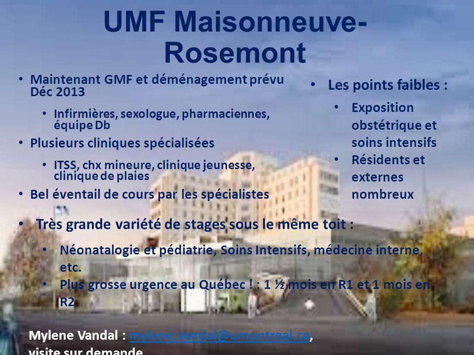 UMF Maisonneuve- Rosemont Maintenant GMF et déménagement prévu Déc 2013 Infirmières, sexologue, pharmaciennes, équipe Db Plusieurs cliniques spécialis