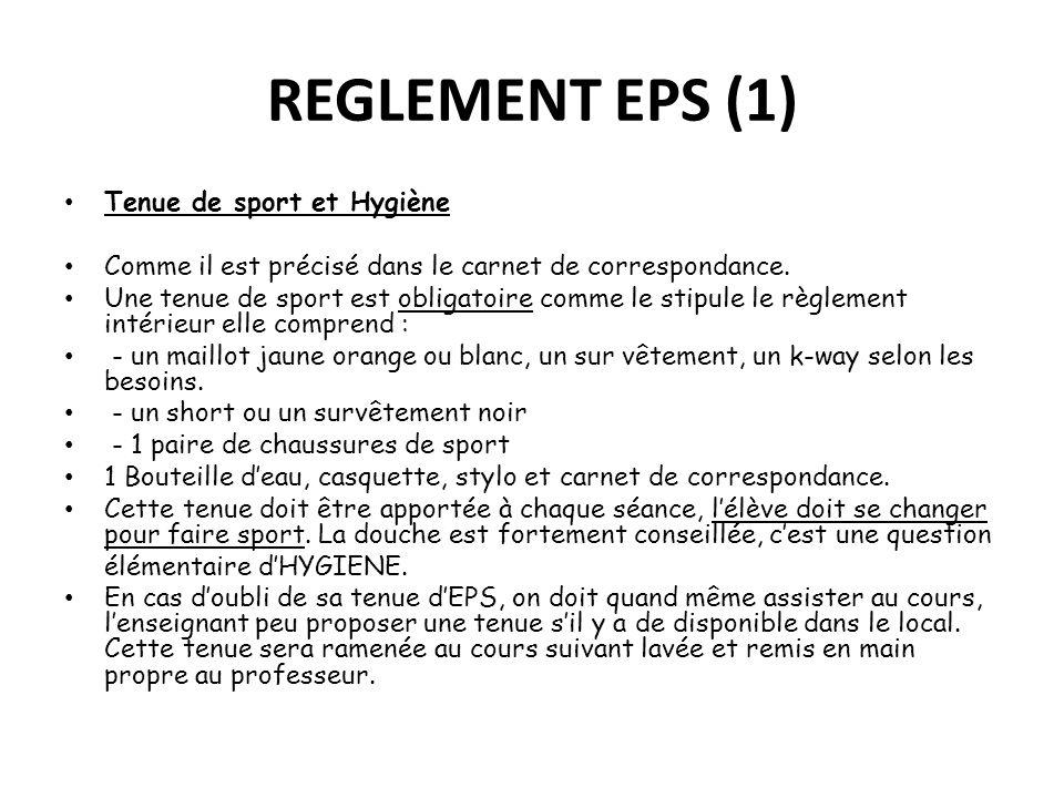 REGLEMENT EPS (1) Tenue de sport et Hygiène Comme il est précisé dans le carnet de correspondance. Une tenue de sport est obligatoire comme le stipule