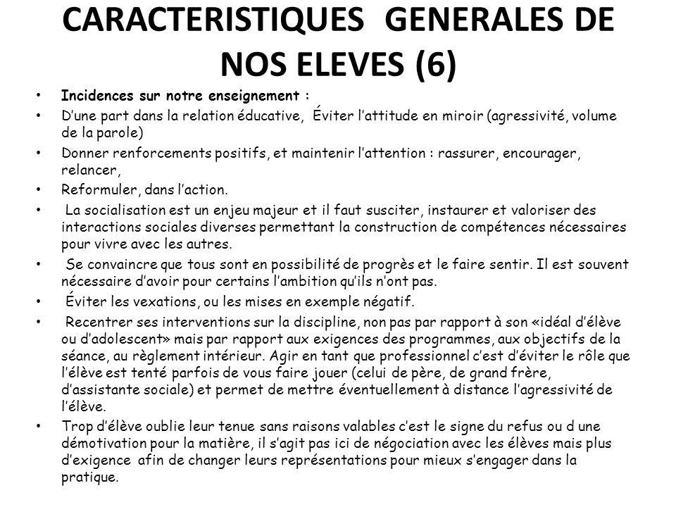 CARACTERISTIQUES GENERALES DE NOS ELEVES (6) Incidences sur notre enseignement : Dune part dans la relation éducative, Éviter lattitude en miroir (agr