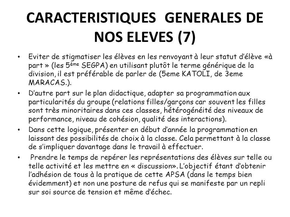 CARACTERISTIQUES GENERALES DE NOS ELEVES (7) Eviter de stigmatiser les élèves en les renvoyant à leur statut délève «à part » (les 5 ème SEGPA) en uti