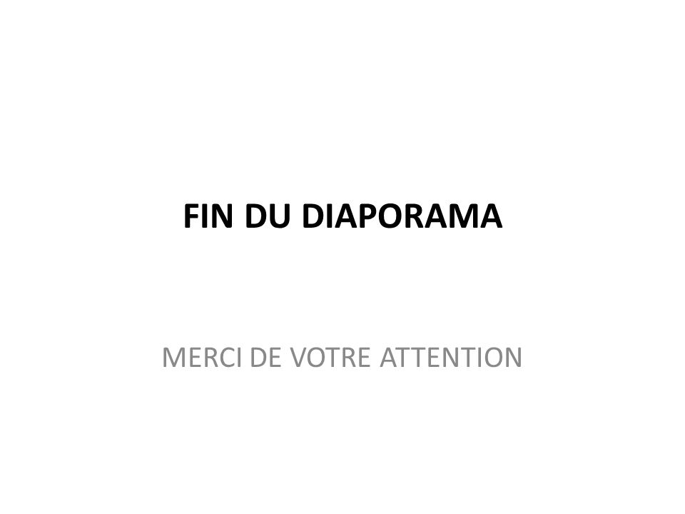 FIN DU DIAPORAMA MERCI DE VOTRE ATTENTION