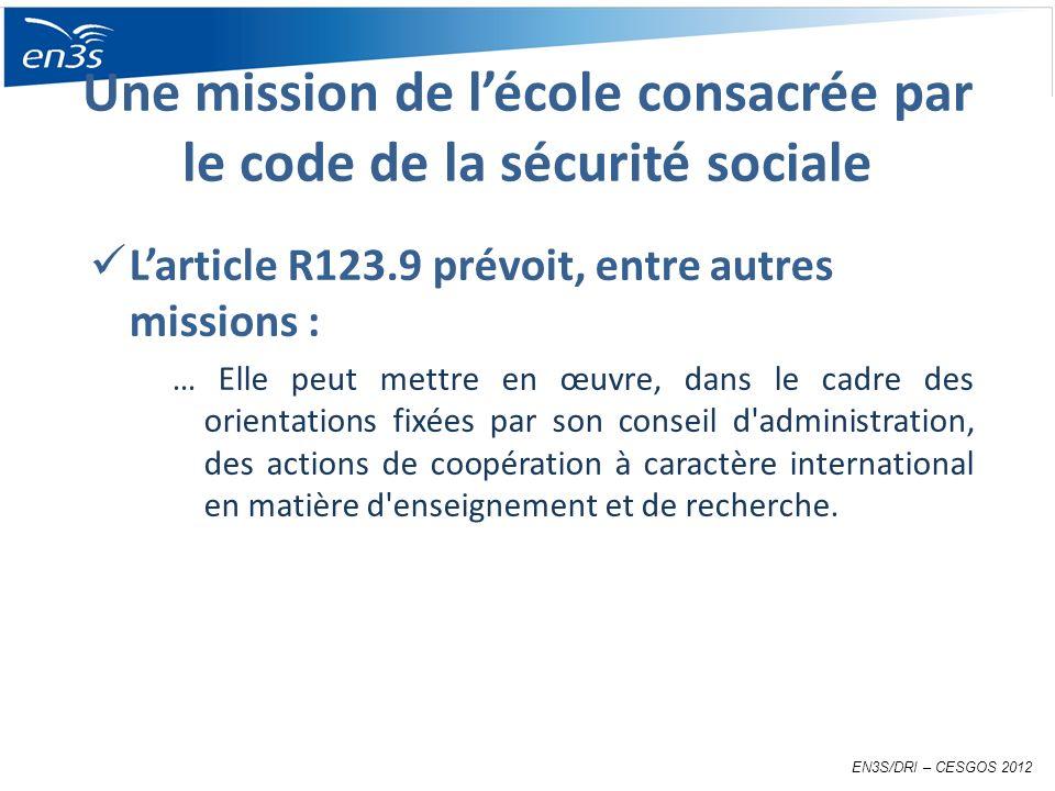 Une mission de lécole consacrée par le code de la sécurité sociale Larticle R123.9 prévoit, entre autres missions : … Elle peut mettre en œuvre, dans le cadre des orientations fixées par son conseil d administration, des actions de coopération à caractère international en matière d enseignement et de recherche.