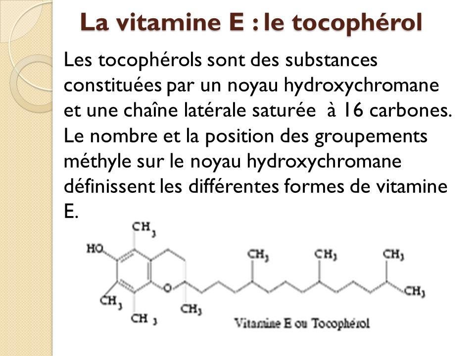 La vitamine E : le tocophérol Les tocophérols sont des substances constituées par un noyau hydroxychromane et une chaîne latérale saturée à 16 carbones.