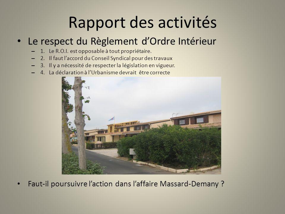 Rapport des activités Le respect du Règlement dOrdre Intérieur – 1. Le R.O.I. est opposable à tout propriétaire. – 2. Il faut laccord du Conseil Syndi