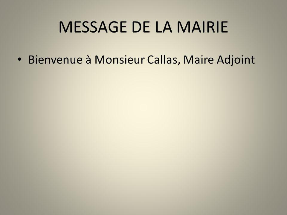 MESSAGE DE LA MAIRIE Bienvenue à Monsieur Callas, Maire Adjoint