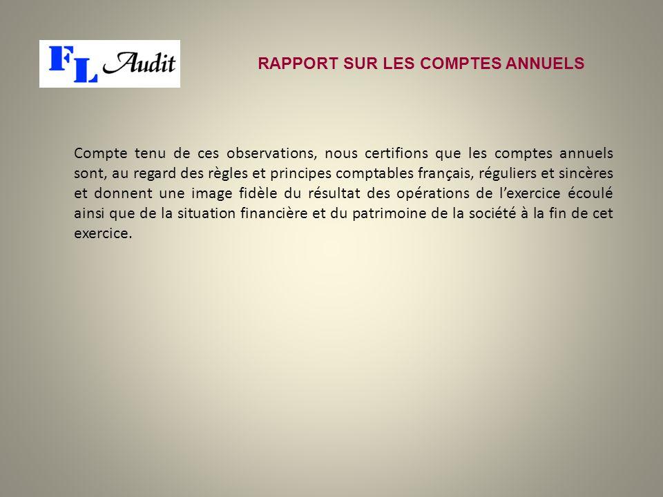 Compte tenu de ces observations, nous certifions que les comptes annuels sont, au regard des règles et principes comptables français, réguliers et sin