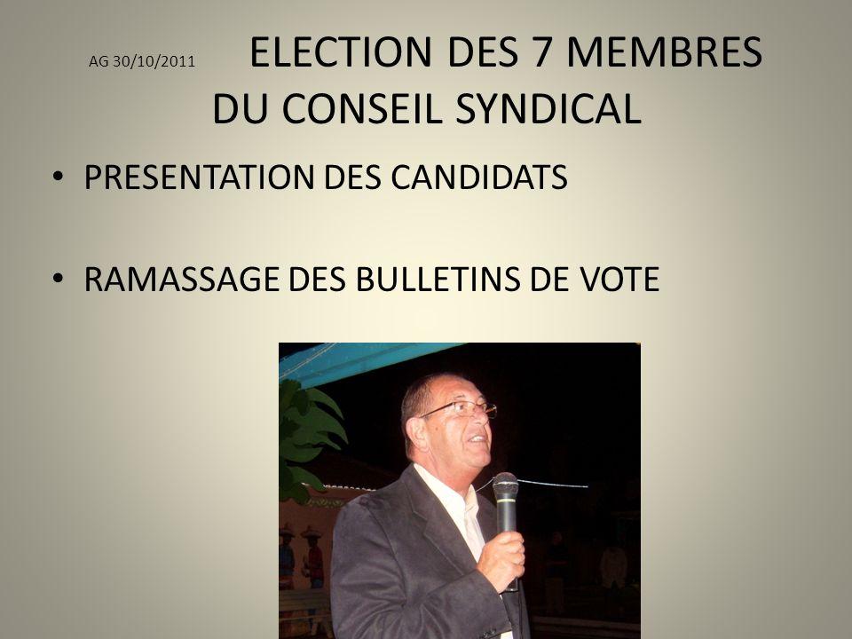 AG 30/10/2011 ELECTION DES 7 MEMBRES DU CONSEIL SYNDICAL PRESENTATION DES CANDIDATS RAMASSAGE DES BULLETINS DE VOTE