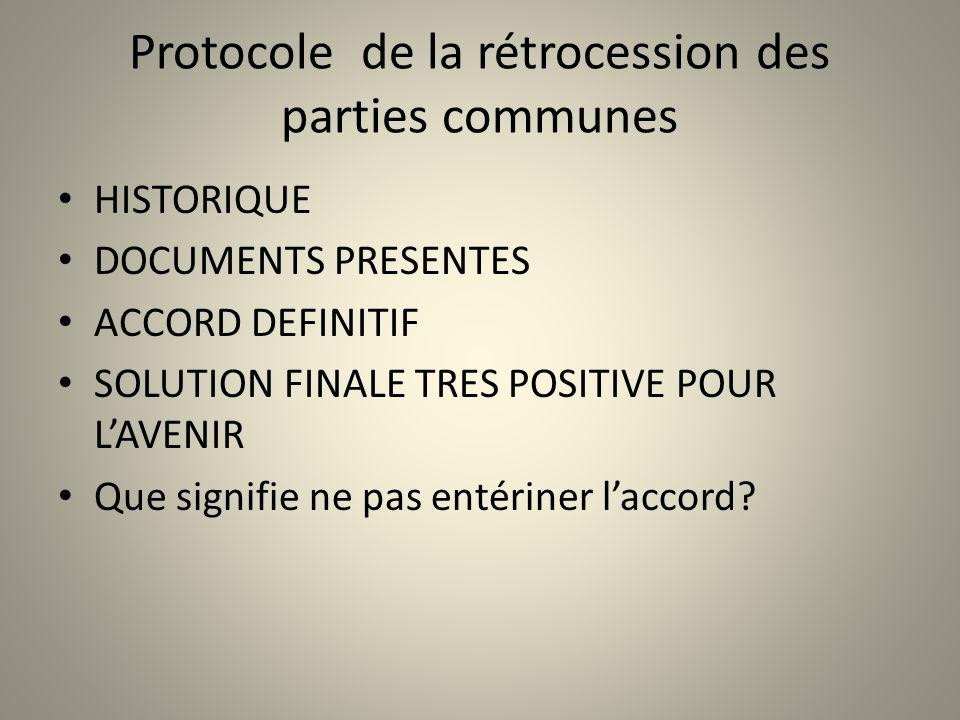 Protocole de la rétrocession des parties communes HISTORIQUE DOCUMENTS PRESENTES ACCORD DEFINITIF SOLUTION FINALE TRES POSITIVE POUR LAVENIR Que signi