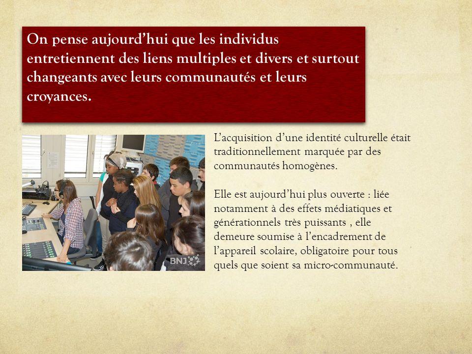 Lacquisition dune identité culturelle était traditionnellement marquée par des communautés homogènes.