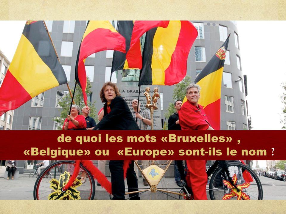 de quoi les mots «Bruxelles», «Belgique» ou «Europe» sont-ils le nom ?