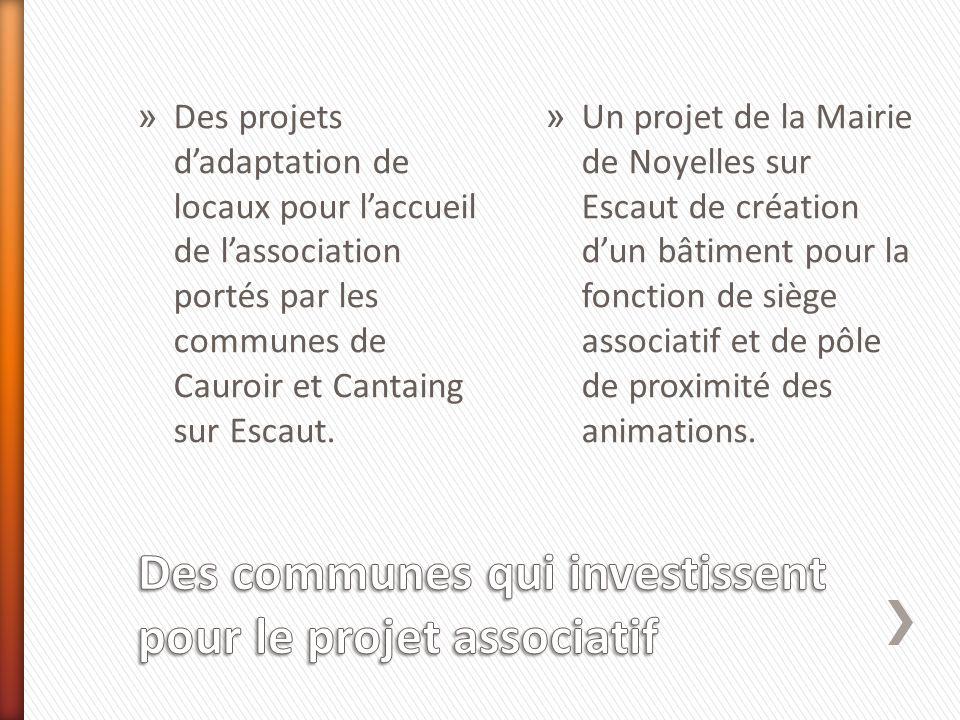 » Des projets dadaptation de locaux pour laccueil de lassociation portés par les communes de Cauroir et Cantaing sur Escaut.