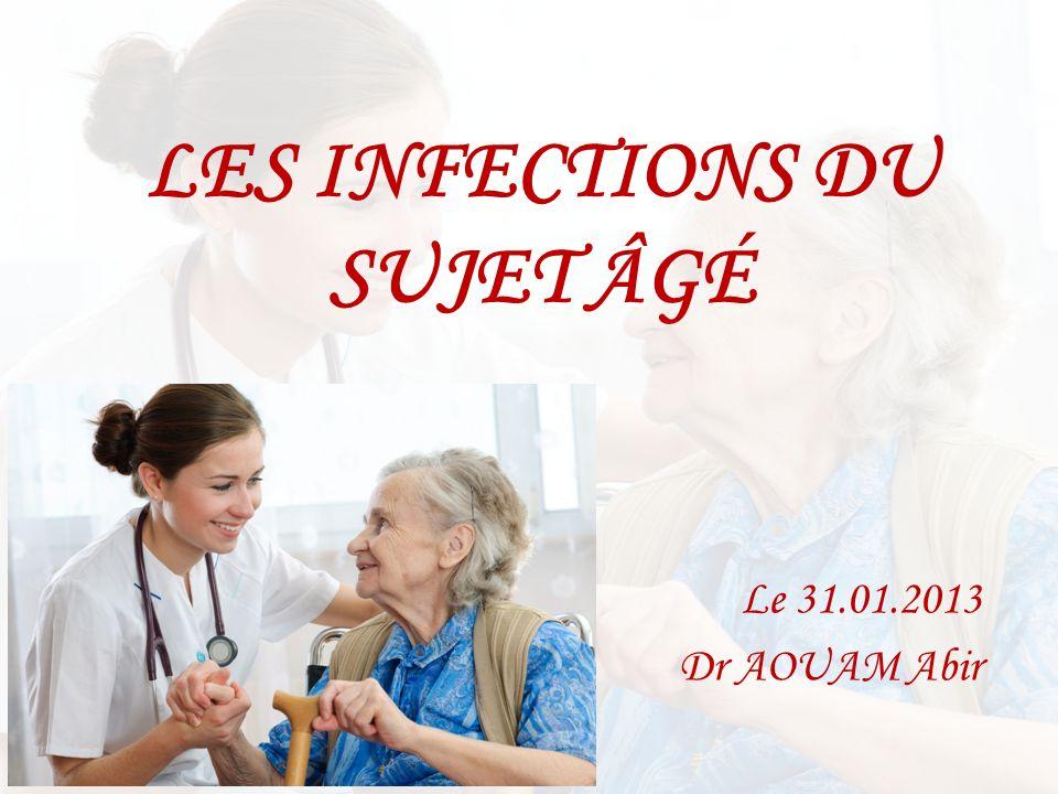 LES INFECTIONS DU SUJET ÂGÉ Le 31.01.2013 Dr AOUAM Abir