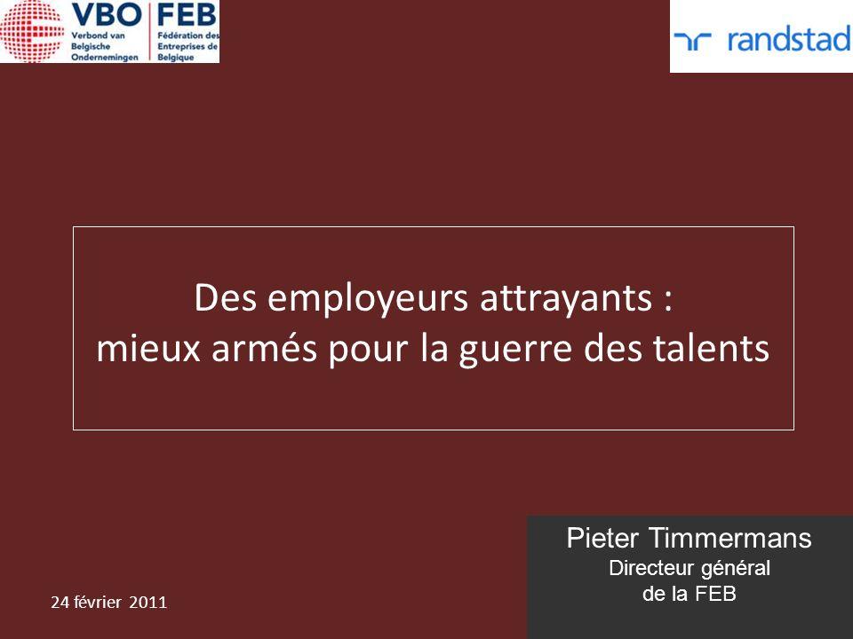 Pieter Timmermans Directeur général de la FEB Des employeurs attrayants : mieux armés pour la guerre des talents 24 février 2011