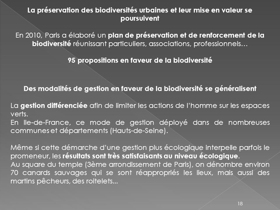 La préservation des biodiversités urbaines et leur mise en valeur se poursuivent En 2010, Paris a élaboré un plan de préservation et de renforcement d