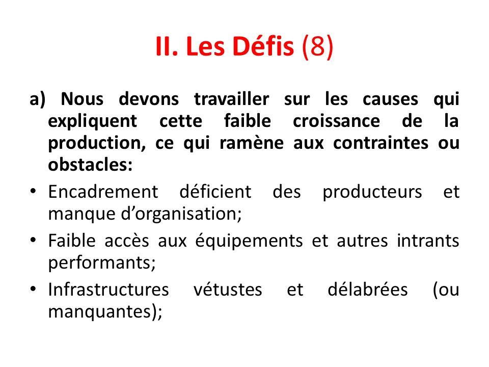 II. Les Défis (8) a) Nous devons travailler sur les causes qui expliquent cette faible croissance de la production, ce qui ramène aux contraintes ou o